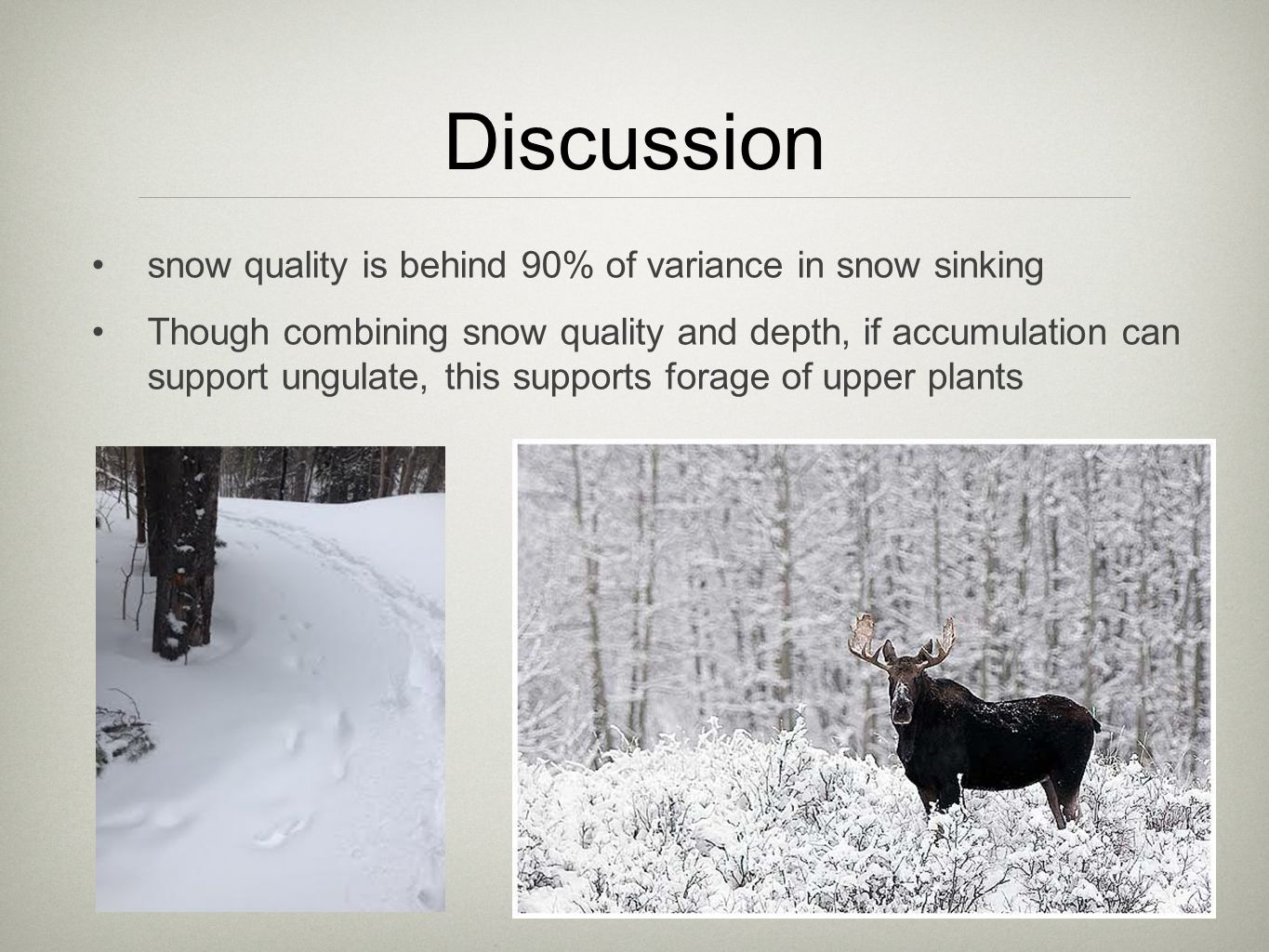 Discussion snow quality is behind 90% of variance in snow sinking Though combining snow quality and depth, if accumulation can support ungulate, this supports forage of upper plants