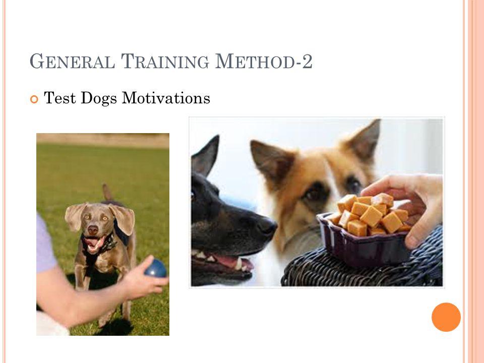 G ENERAL T RAINING M ETHOD -2 Test Dogs Motivations
