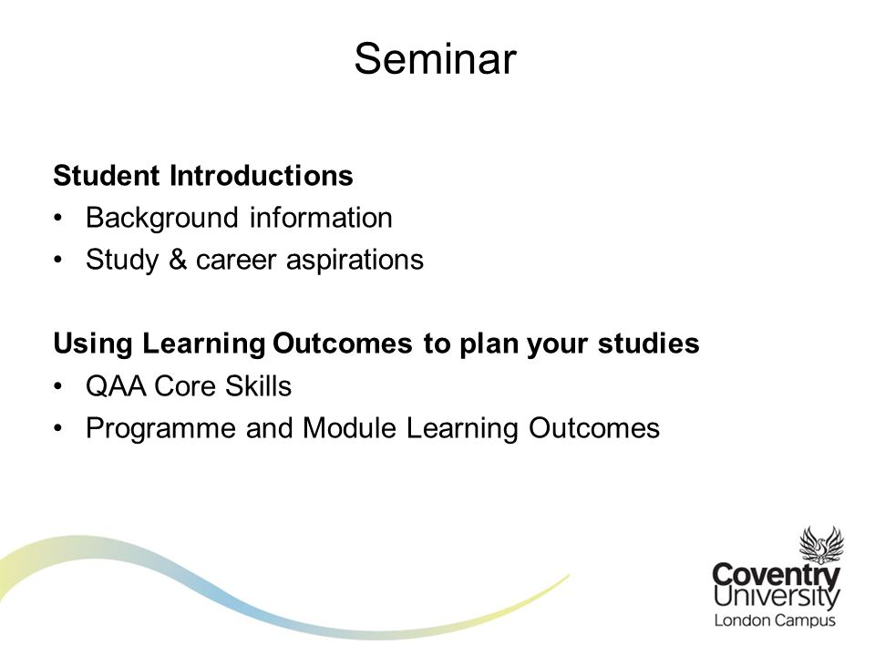 Student Introductions Background information Study & career aspirations Using Learning Outcomes to plan your studies QAA Core Skills Programme and Mod