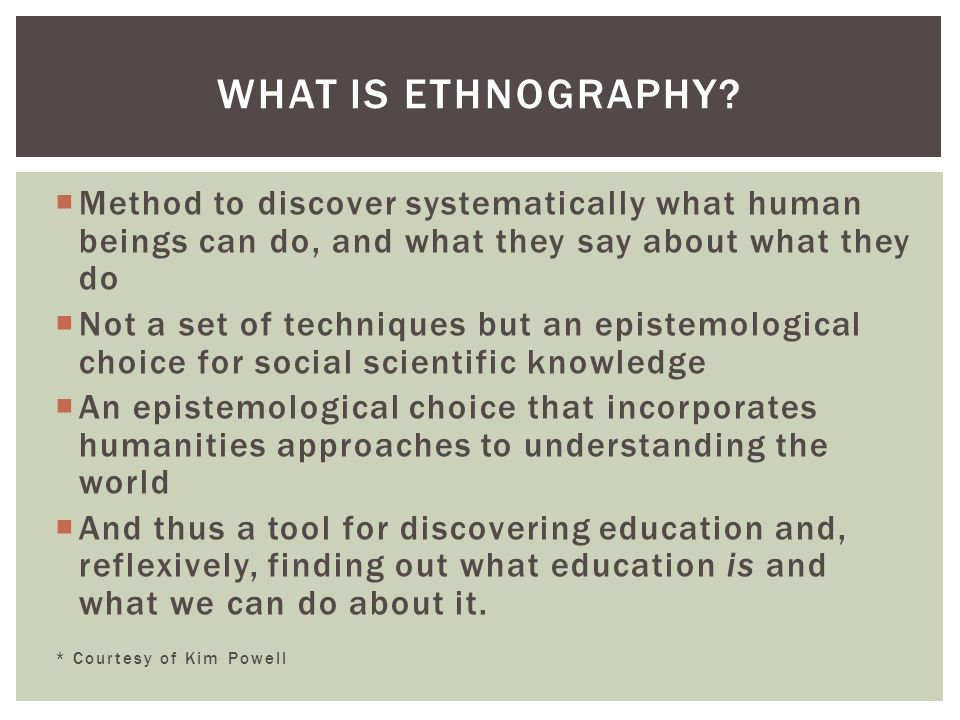  Ethnography is an orientation to research that embodies anthropological and/or sociological concepts.