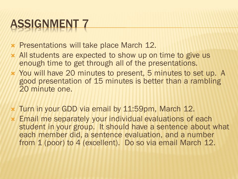  Presentations will take place March 12.  All students are expected to show up on time to give us enough time to get through all of the presentation