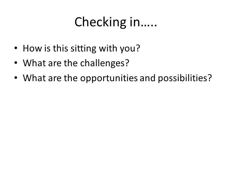 Checking in….. How is this sitting with you. What are the challenges.