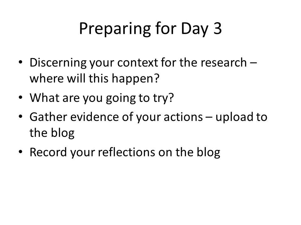 Preparing for Day 3 Discerning your context for the research – where will this happen.
