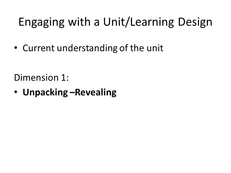 Engaging with a Unit/Learning Design Current understanding of the unit Dimension 1: Unpacking –Revealing – Highlight the questions helpful to you in revealing the hermeneutical intersections