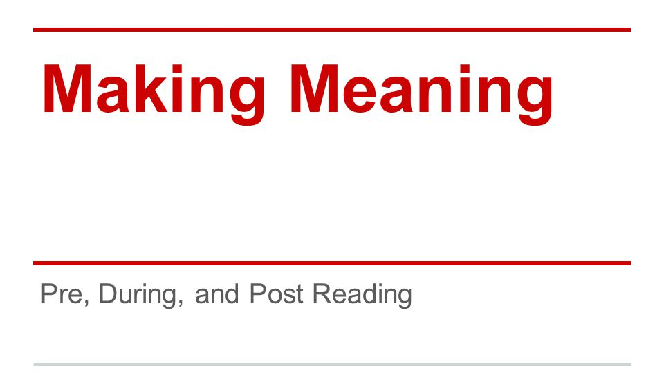 Making Meaning Pre, During, and Post Reading