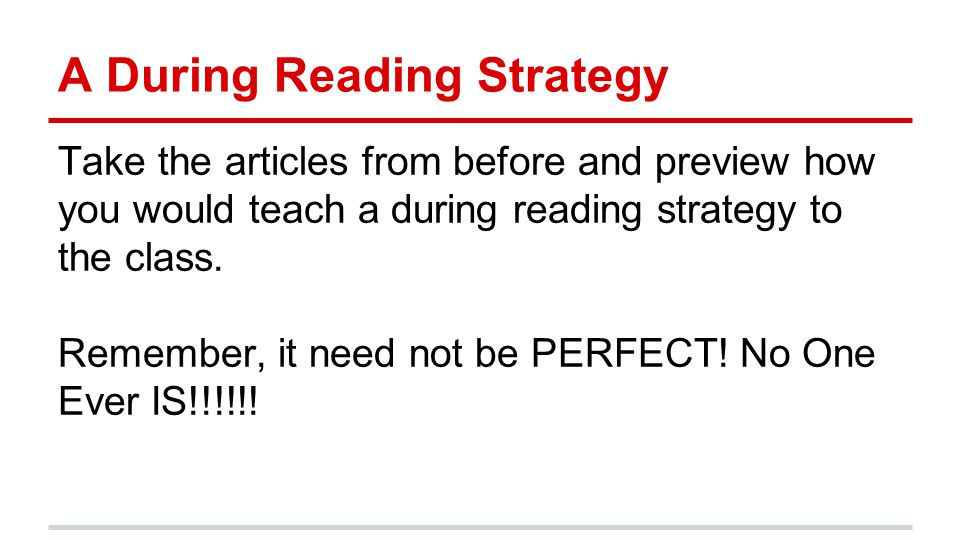 A During Reading Strategy Take the articles from before and preview how you would teach a during reading strategy to the class.