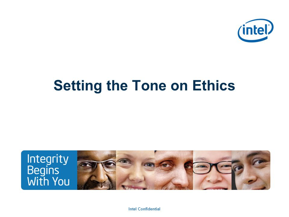 Intel Confidential Setting the Tone on Ethics