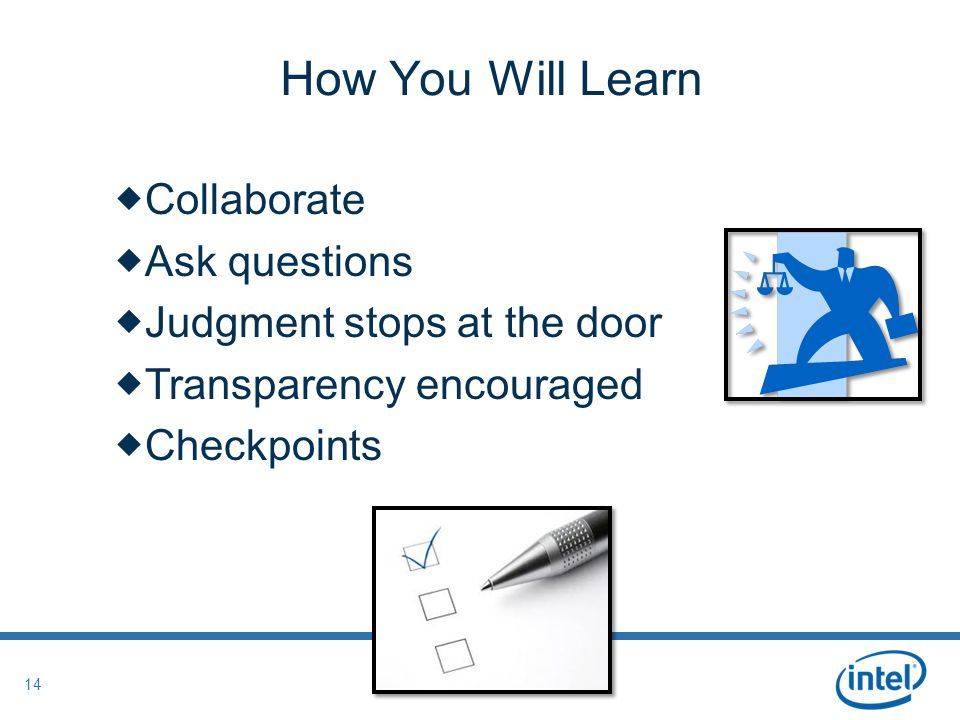 Intel Confidential 14 How You Will Learn  Collaborate  Ask questions  Judgment stops at the door  Transparency encouraged  Checkpoints