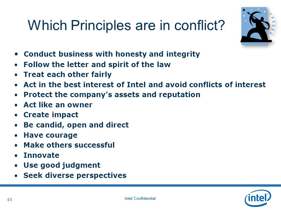 Intel Confidential 44 Which Principles are in conflict.