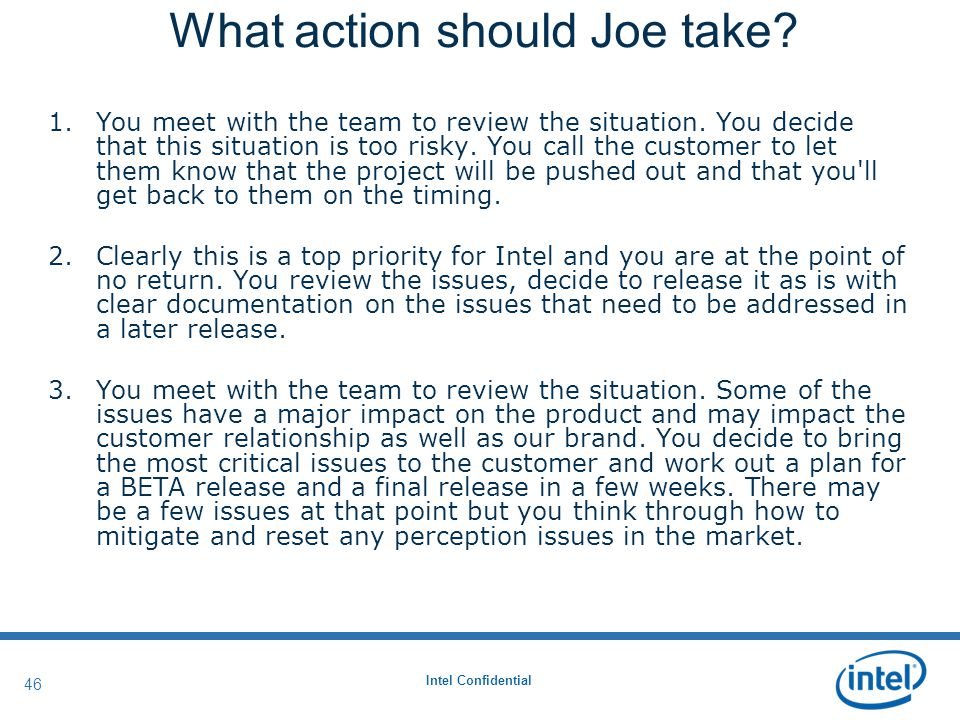 Intel Confidential 46 What action should Joe take.