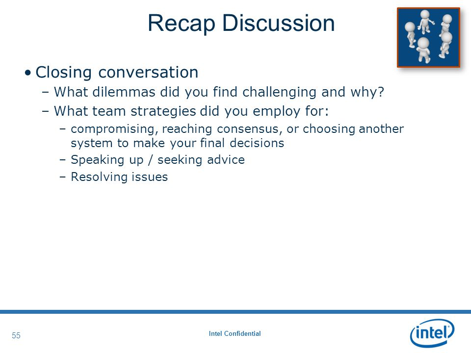 Intel Confidential 55 Closing conversation –What dilemmas did you find challenging and why.