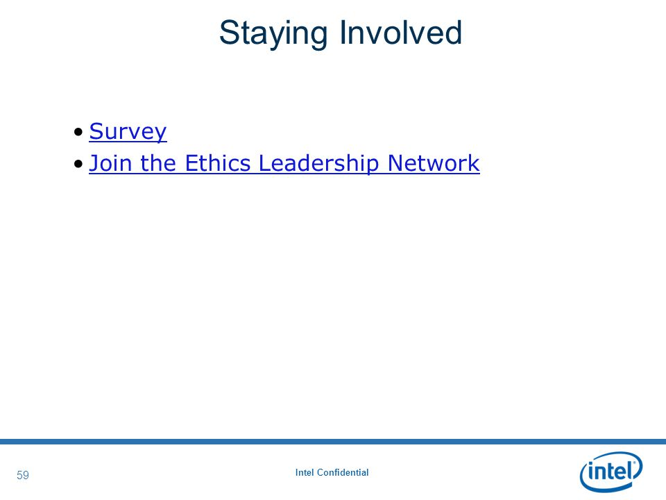 Intel Confidential 59 Survey Join the Ethics Leadership Network Staying Involved