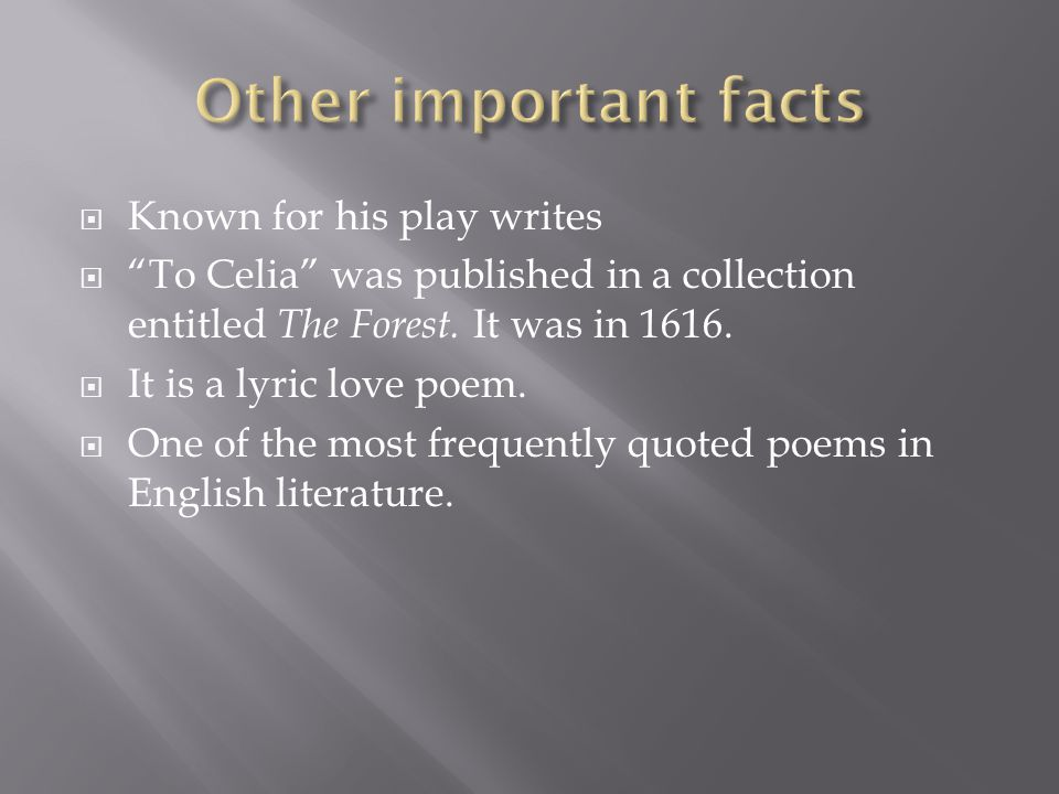  Known for his play writes  To Celia was published in a collection entitled The Forest.