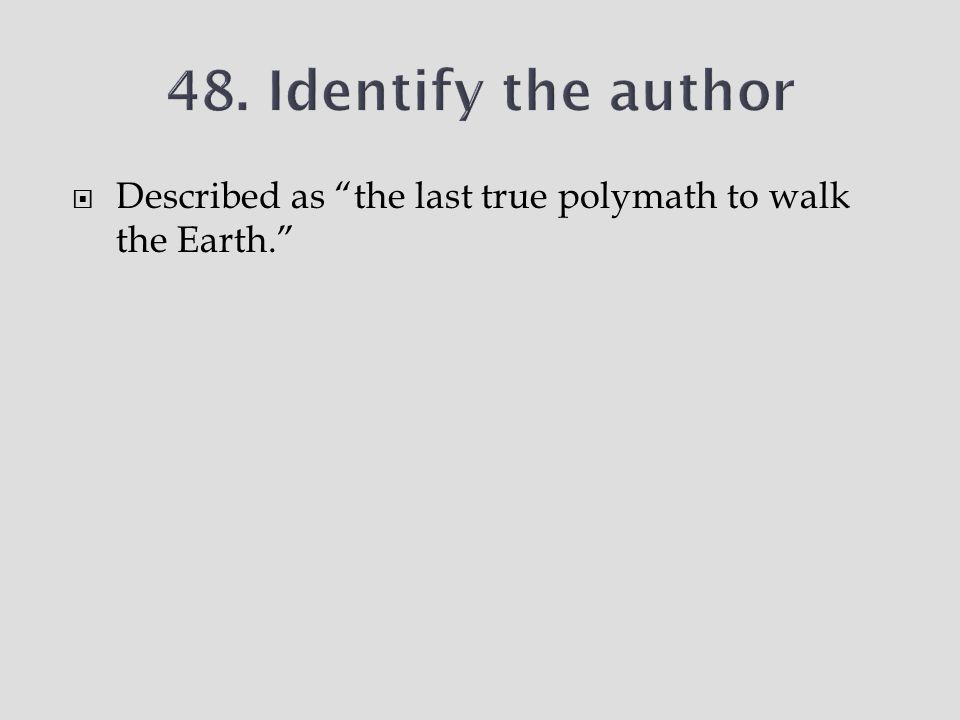  Described as the last true polymath to walk the Earth.