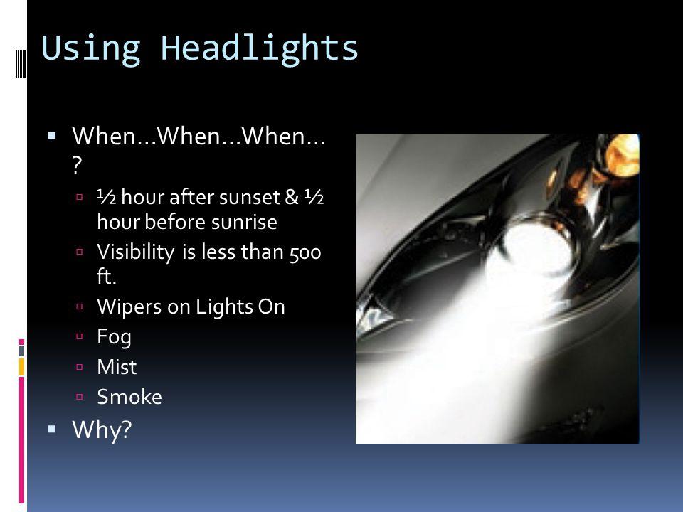 Using Headlights  When…When…When… .