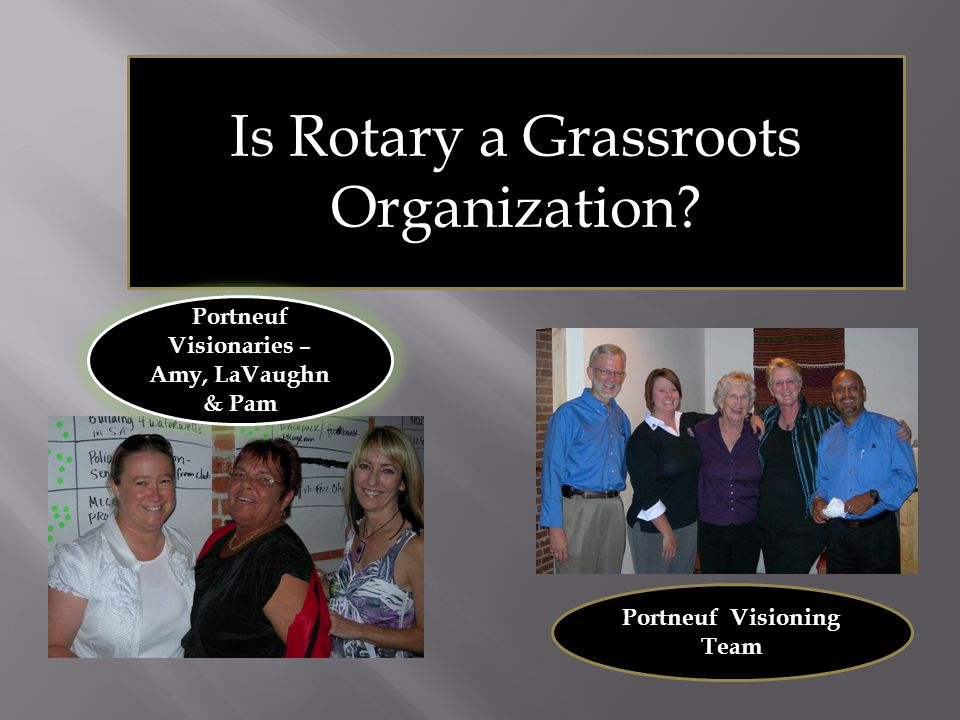 Yes, Rotary is essentially a grassroots organization.