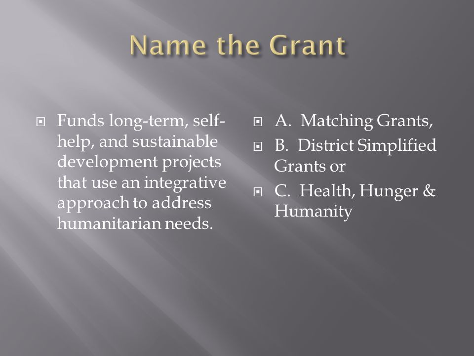  Funds long-term, self- help, and sustainable development projects that use an integrative approach to address humanitarian needs.
