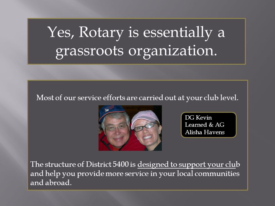 ORGANIZATION OF ROTARY Clubs – each club enjoys considerable autonomy within framework of Rotary's constitution and bylaws.
