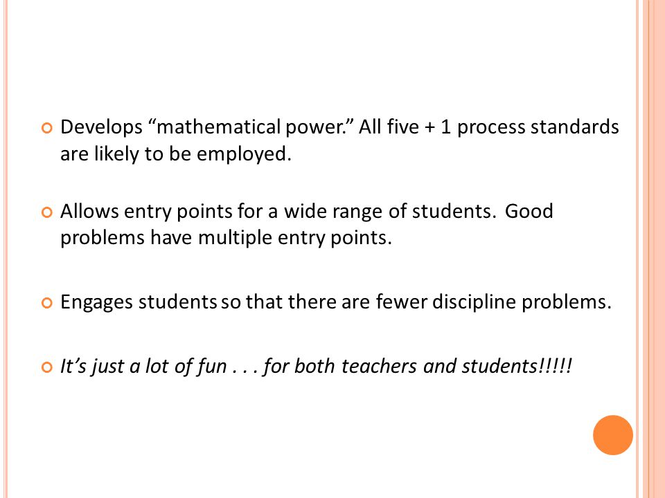 Develops mathematical power. All five + 1 process standards are likely to be employed.