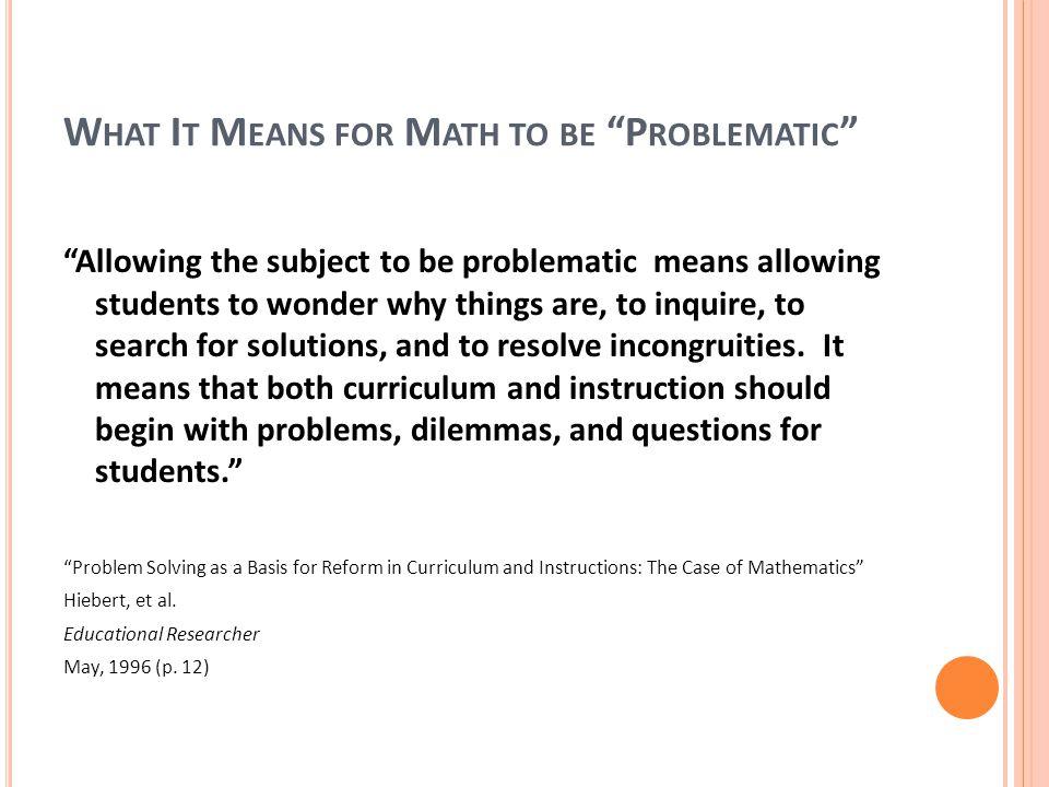 W HY ENCOURAGE PROBLEM SOLVING ?