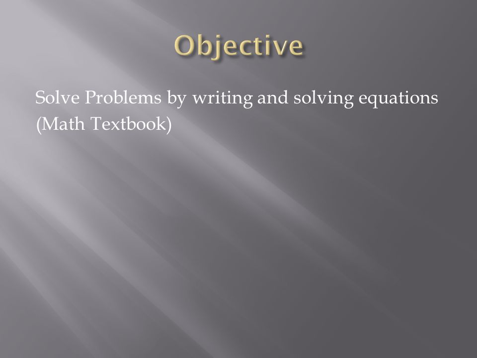 Solve Problems by writing and solving equations (Math Textbook)