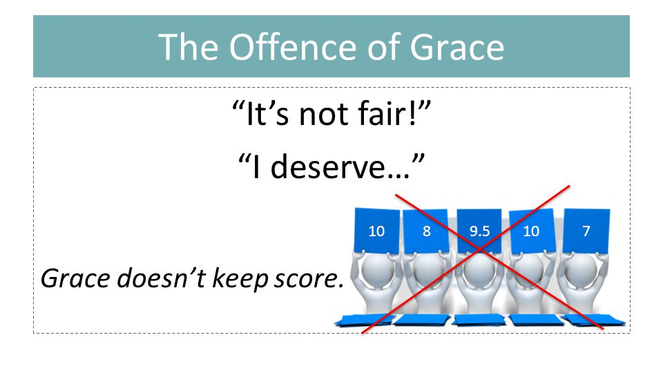 The Offence of Grace It's not fair! I deserve… 1089.5107 Grace doesn't keep score.