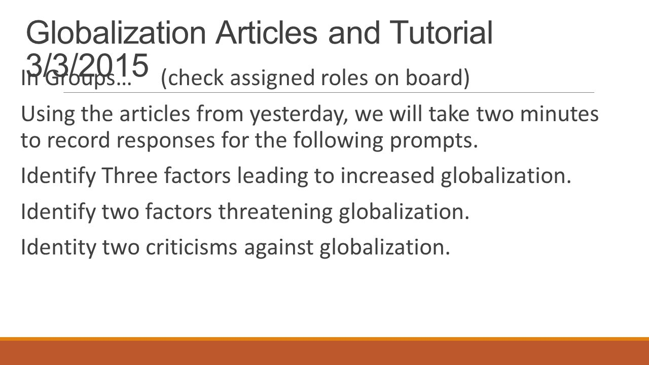 Globalization Articles and Tutorial 3/3/2015 In Groups… (check assigned roles on board) Using the articles from yesterday, we will take two minutes to record responses for the following prompts.