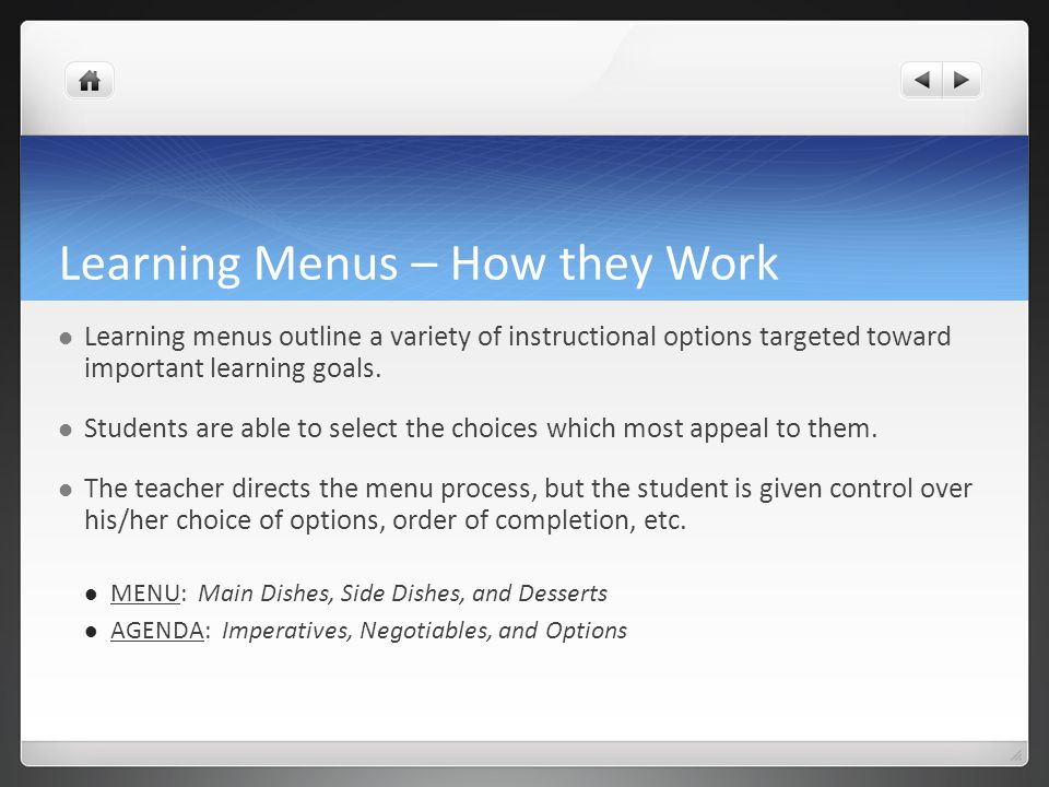 Learning Menus – How they Work Learning menus outline a variety of instructional options targeted toward important learning goals. Students are able t