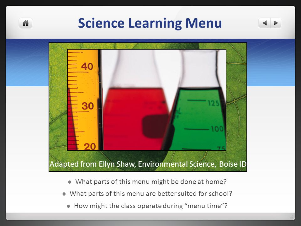 Science Learning Menu What parts of this menu might be done at home? What parts of this menu are better suited for school? How might the class operate