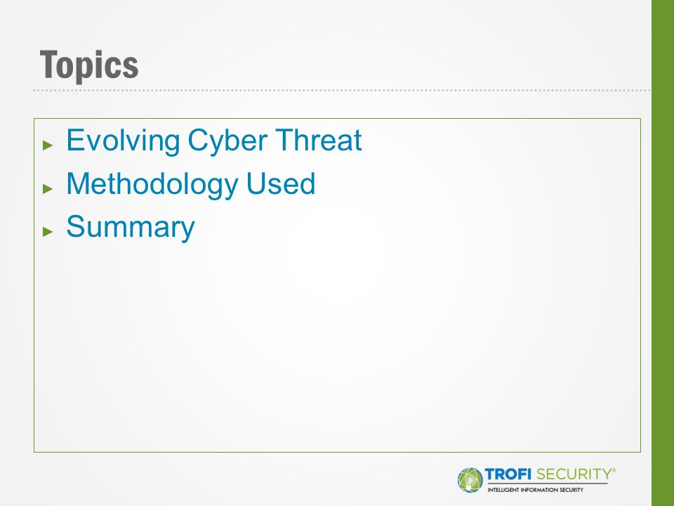 Topics ► Evolving Cyber Threat ► Methodology Used ► Summary