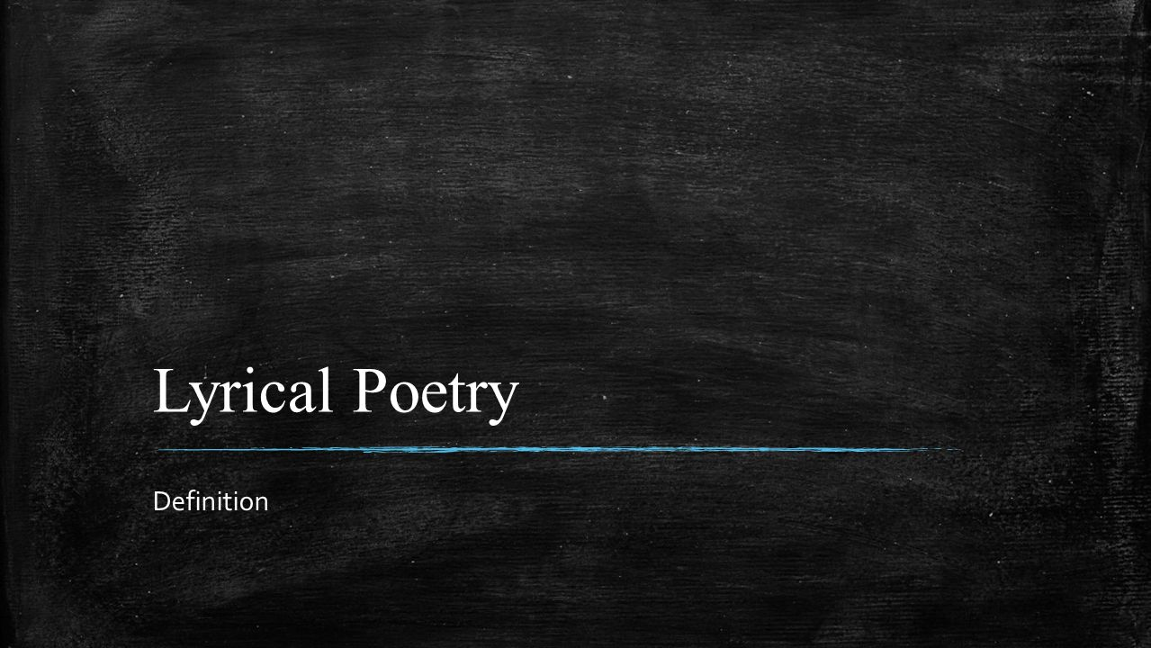 Lyrical Poetry ▪ Poetry inspired by or spiced with personal emotion.