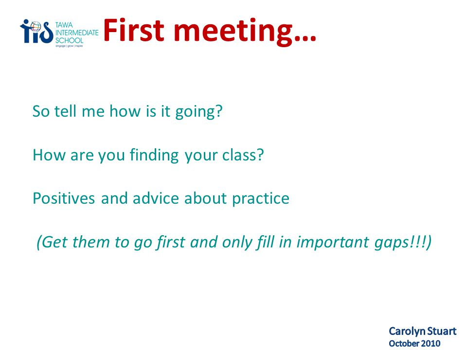 First meeting… So tell me how is it going. How are you finding your class.