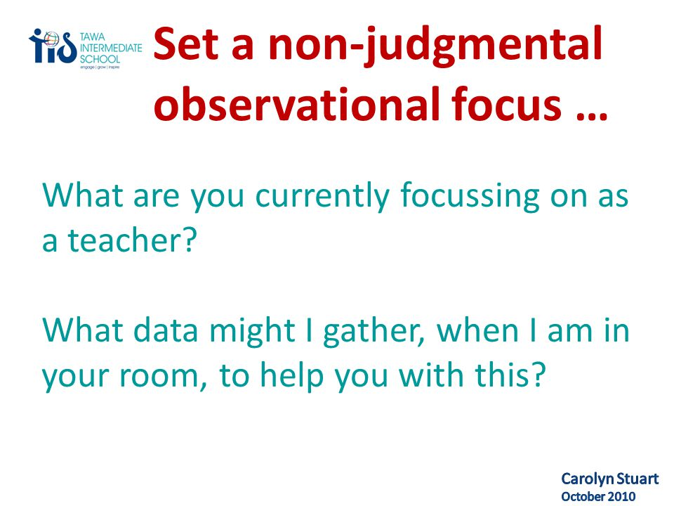 Set a non-judgmental observational focus … What are you currently focussing on as a teacher.
