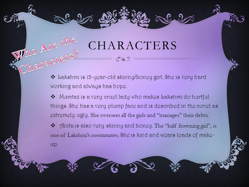 CHARACTERS  Lakshmi is 13-year-old skinny/boney girl.
