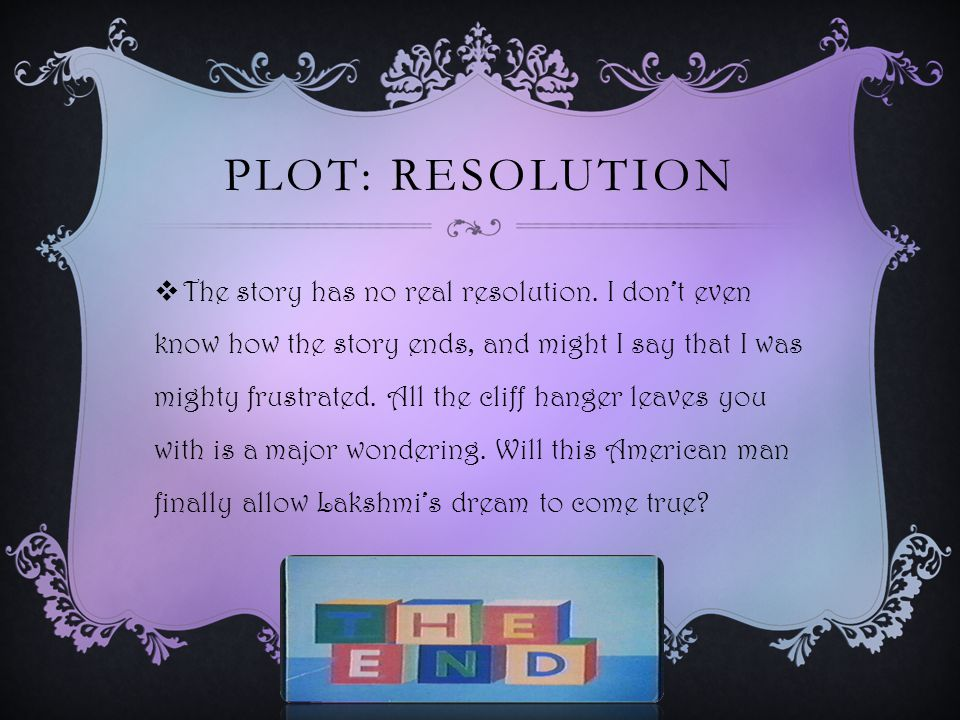 PLOT: RESOLUTION  The story has no real resolution.