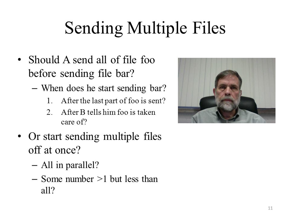 Sending Multiple Files Should A send all of file foo before sending file bar? – When does he start sending bar? 1.After the last part of foo is sent?