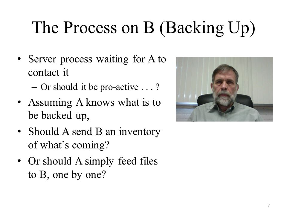 The Process on B (Backing Up) Server process waiting for A to contact it – Or should it be pro-active...