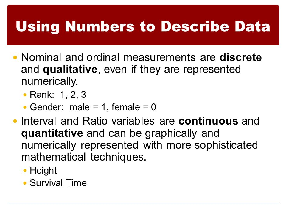 Using Numbers to Describe Data Nominal and ordinal measurements are discrete and qualitative, even if they are represented numerically.