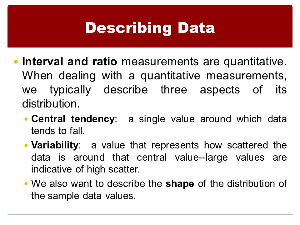 Describing Data Interval and ratio measurements are quantitative.