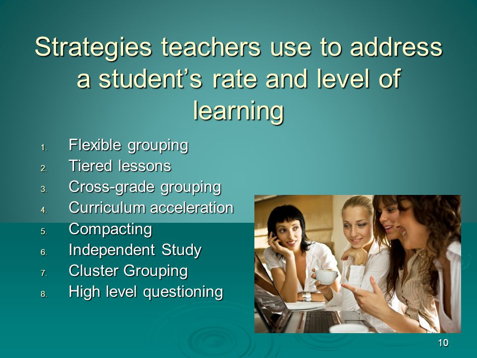 10 Strategies teachers use to address a student's rate and level of learning 1.