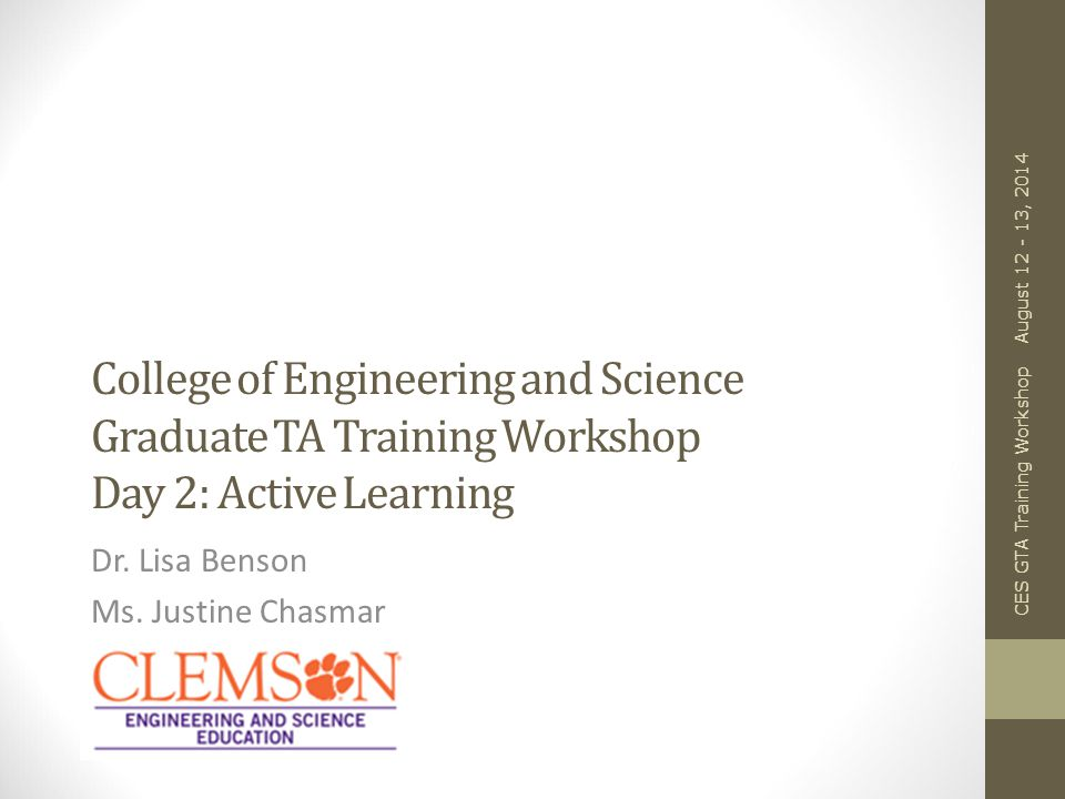 College of Engineering and Science Graduate TA Training Workshop Day 2: Active Learning Dr.
