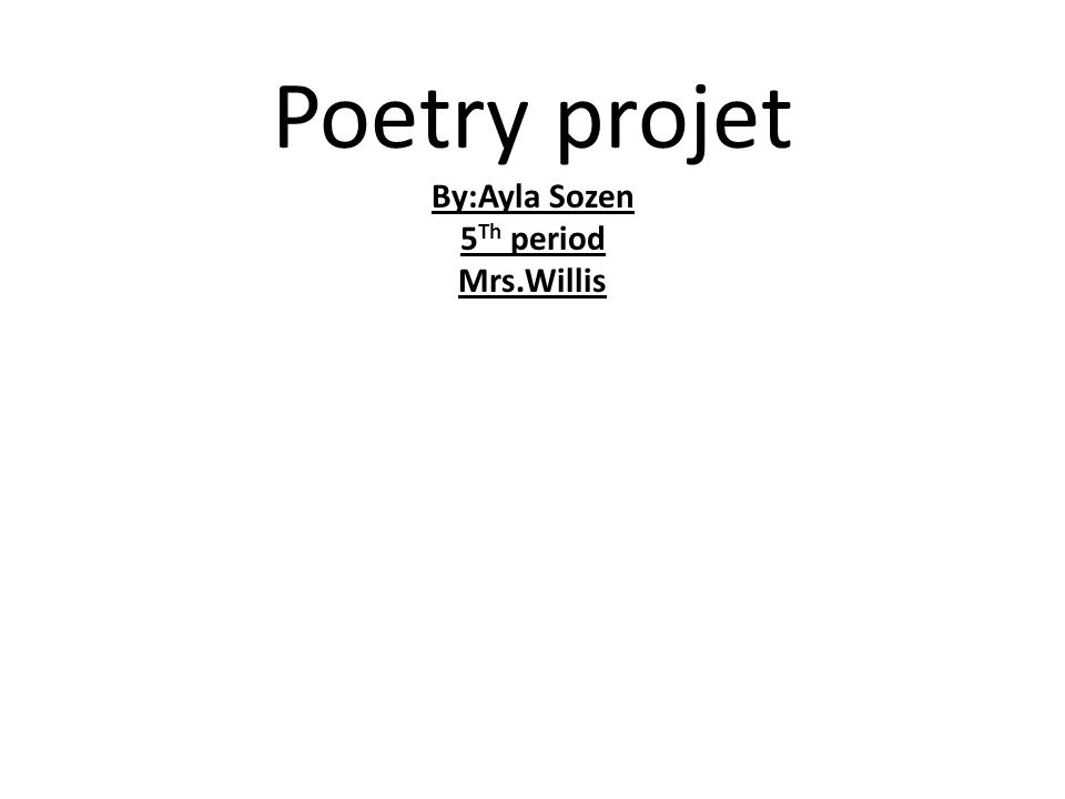 Poetry projet By:Ayla Sozen 5 Th period Mrs.Willis