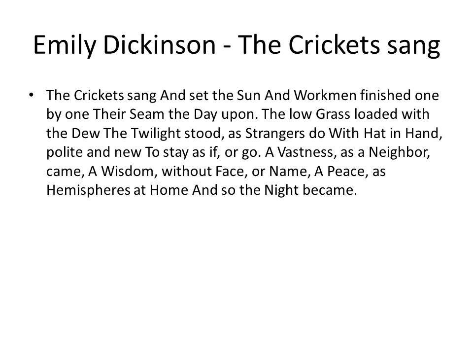 Emily Dickinson - The Crickets sang The Crickets sang And set the Sun And Workmen finished one by one Their Seam the Day upon.