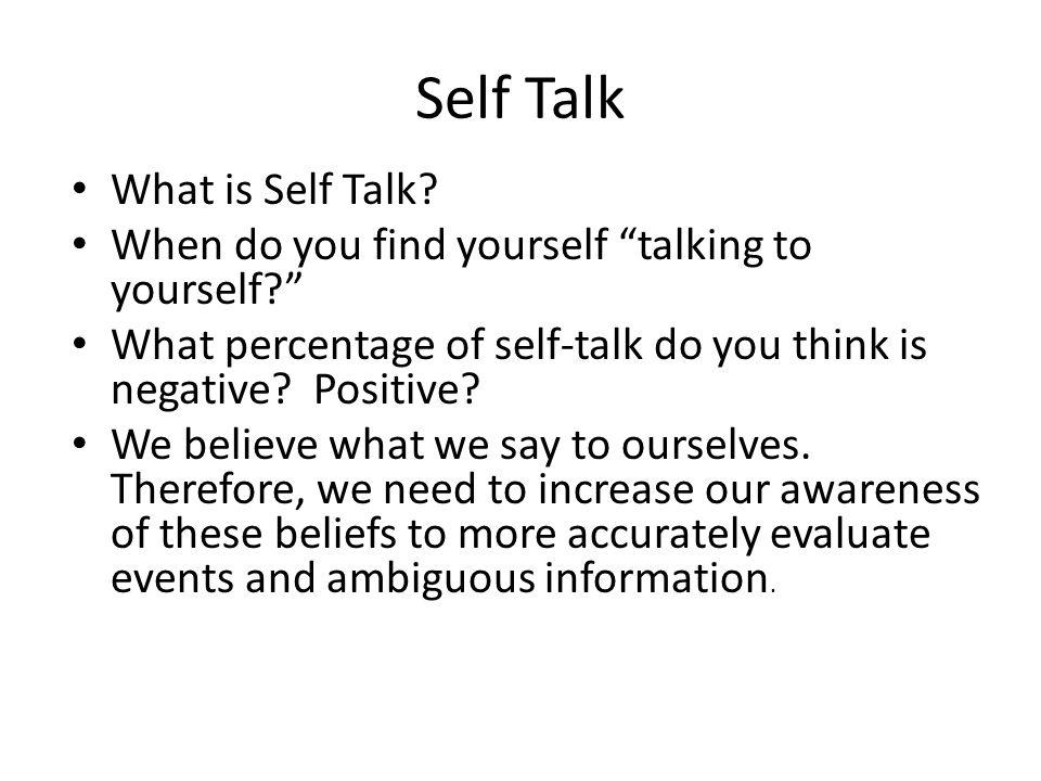 Self Talk What is Self Talk.