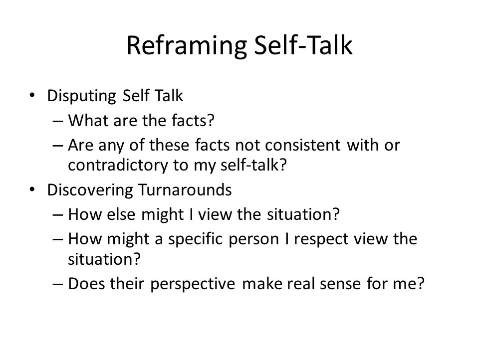 Reframing Self-Talk Disputing Self Talk – What are the facts.