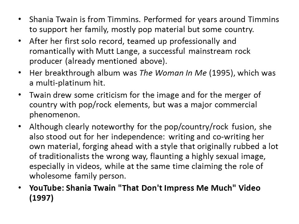 Shania Twain is from Timmins.