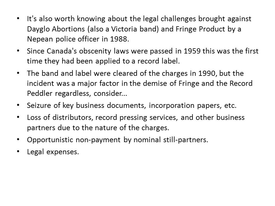 It s also worth knowing about the legal challenges brought against Dayglo Abortions (also a Victoria band) and Fringe Product by a Nepean police officer in 1988.