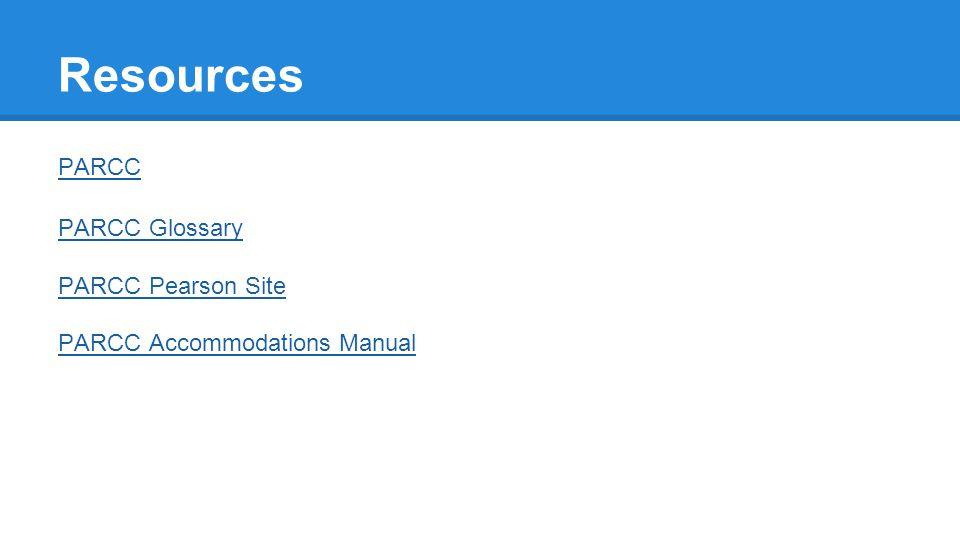 Resources PARCC PARCC Glossary PARCC Pearson Site PARCC Accommodations Manual