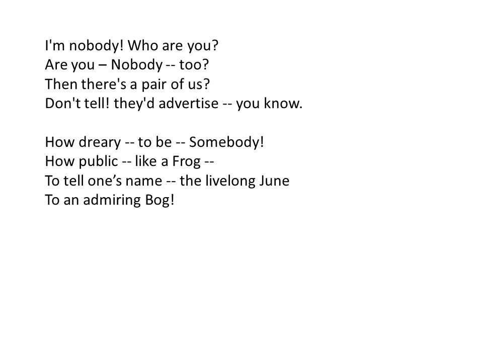 I m nobody. Who are you. Are you – Nobody -- too.