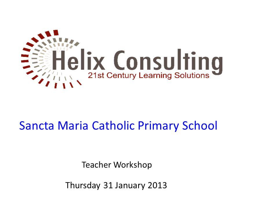 Thursday 31 January 2013 Sancta Maria Catholic Primary School Teacher Workshop
